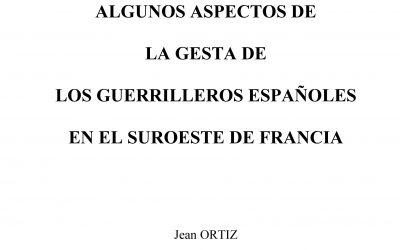 Algunos aspectos de la gesta de los guerrilleros españoles en el suroeste de Francia. Jean Ortiz.