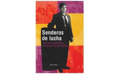 Senderos de lucha. Vida de un guerrillero de Azuara: Doroteo Ibáñez, por Miguel Marco.